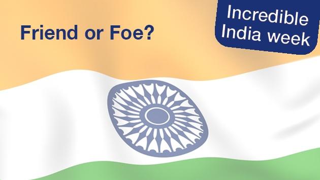 Incredible India - Friend or Foe?